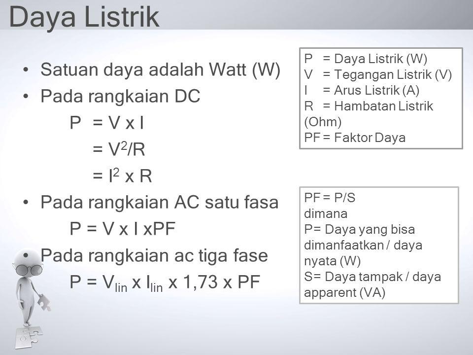 Daya Listrik Satuan daya adalah Watt (W) Pada rangkaian DC P = V x I