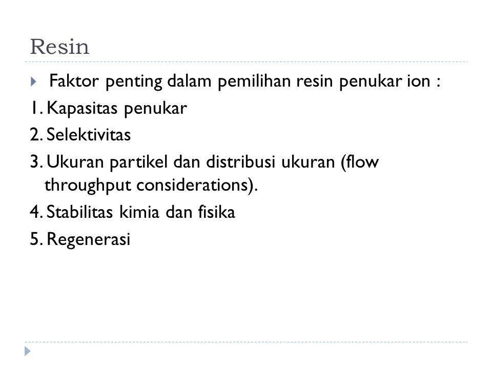 Resin Faktor penting dalam pemilihan resin penukar ion :