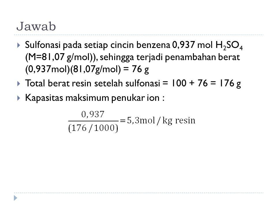 Jawab Sulfonasi pada setiap cincin benzena 0,937 mol H2SO4 (M=81,07 g/mol)), sehingga terjadi penambahan berat (0,937mol)(81,07g/mol) = 76 g.