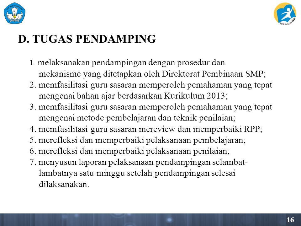 D. TUGAS PENDAMPING 1. melaksanakan pendampingan dengan prosedur dan. mekanisme yang ditetapkan oleh Direktorat Pembinaan SMP;