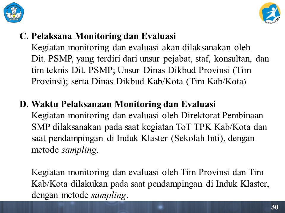 C. Pelaksana Monitoring dan Evaluasi Kegiatan monitoring dan evaluasi akan dilaksanakan oleh Dit.