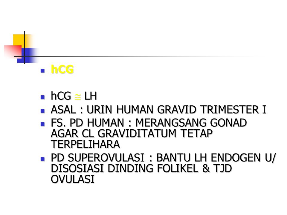 hCG hCG  LH. ASAL : URIN HUMAN GRAVID TRIMESTER I. FS. PD HUMAN : MERANGSANG GONAD AGAR CL GRAVIDITATUM TETAP TERPELIHARA.