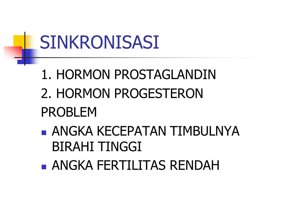 SINKRONISASI 1. HORMON PROSTAGLANDIN 2. HORMON PROGESTERON PROBLEM