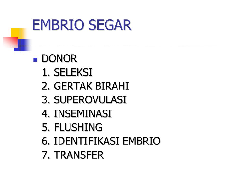 EMBRIO SEGAR DONOR 1. SELEKSI 2. GERTAK BIRAHI 3. SUPEROVULASI