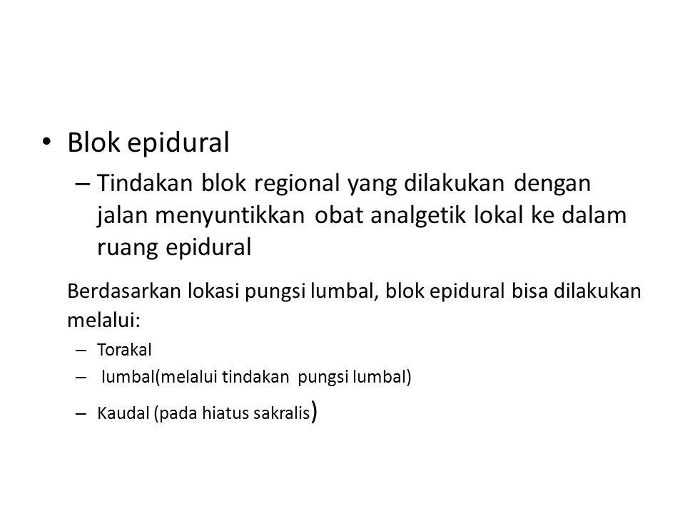 Blok epidural Tindakan blok regional yang dilakukan dengan jalan menyuntikkan obat analgetik lokal ke dalam ruang epidural.