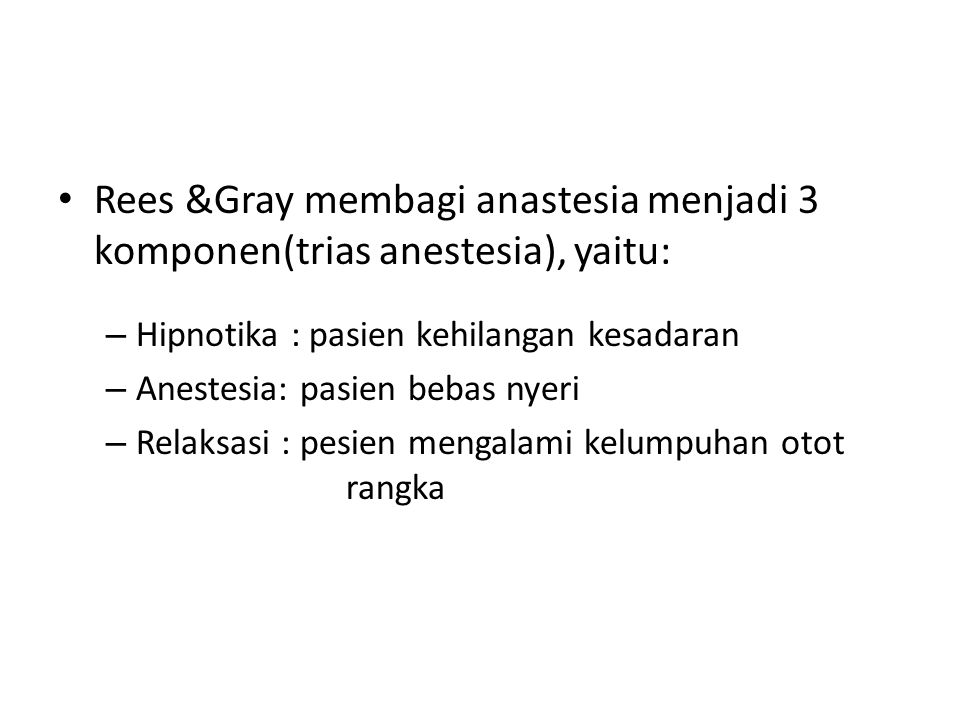 Rees &Gray membagi anastesia menjadi 3 komponen(trias anestesia), yaitu: