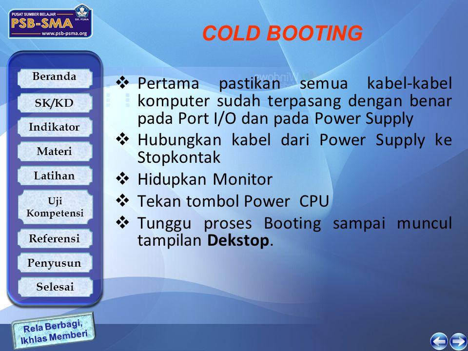 COLD BOOTING Pertama pastikan semua kabel-kabel komputer sudah terpasang dengan benar pada Port I/O dan pada Power Supply.