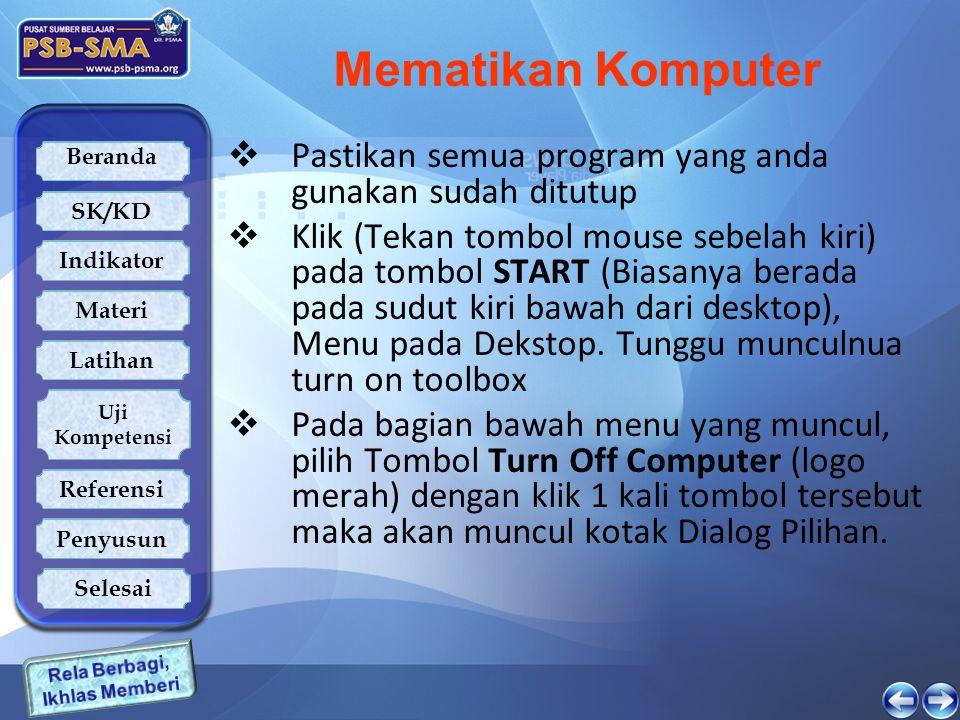 Mematikan Komputer Pastikan semua program yang anda gunakan sudah ditutup.