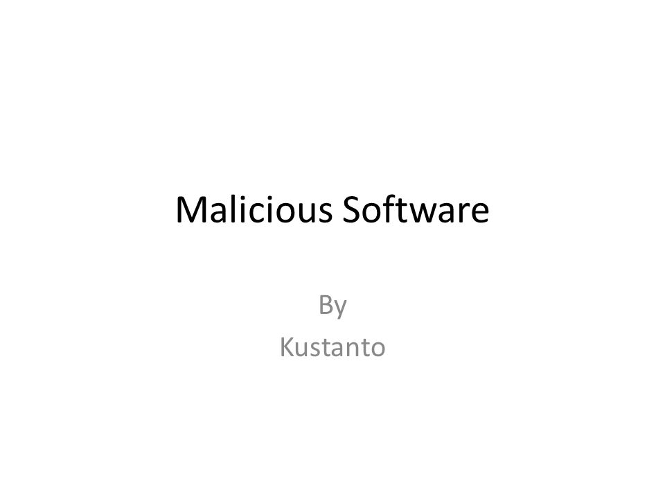 Malicious Software By Kustanto