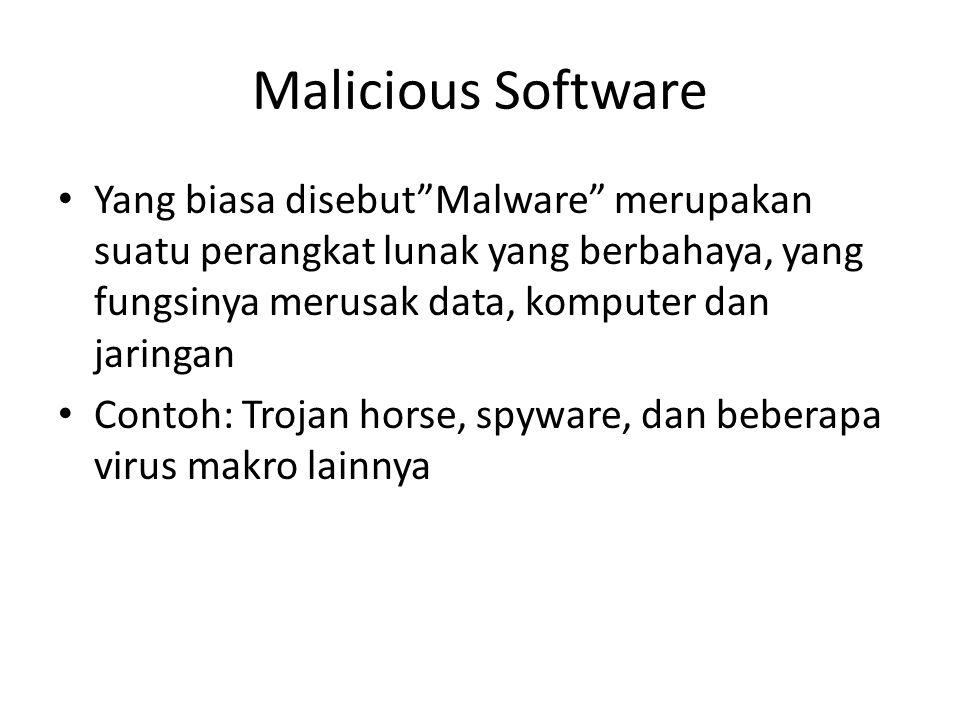 Malicious Software Yang biasa disebut Malware merupakan suatu perangkat lunak yang berbahaya, yang fungsinya merusak data, komputer dan jaringan.