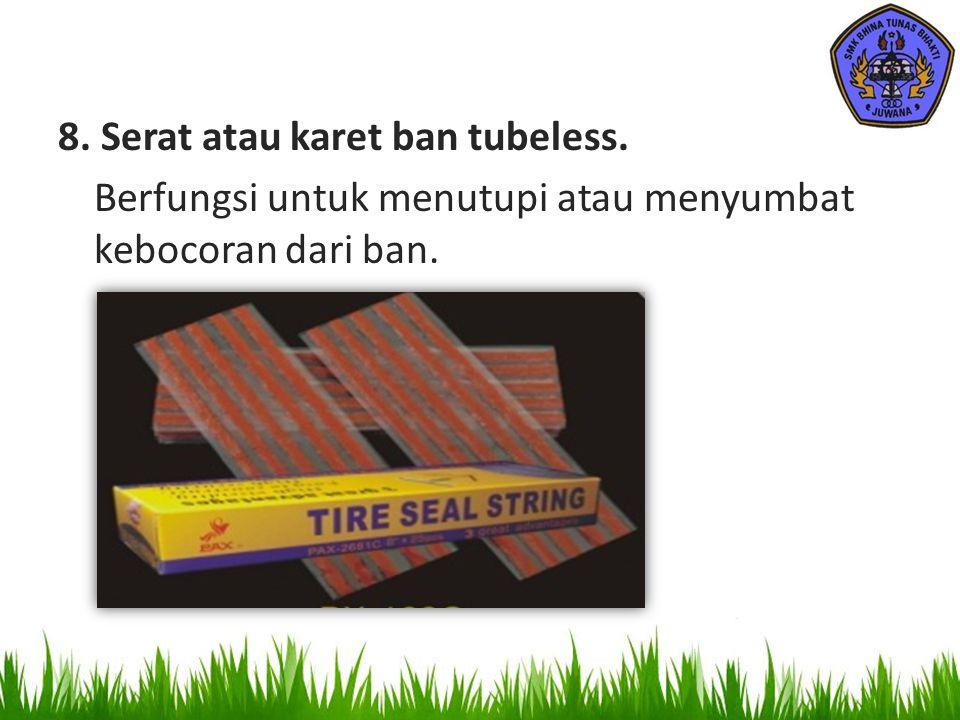 8. Serat atau karet ban tubeless