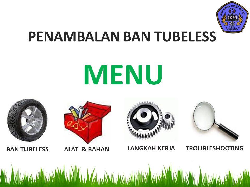 MENU PENAMBALAN BAN TUBELESS BAN TUBELESS ALAT & BAHAN LANGKAH KERJA