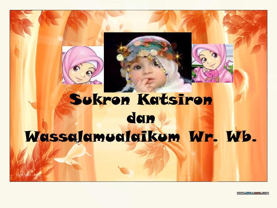 Sukron Katsiron dan Wassalamualaikum Wr. Wb.