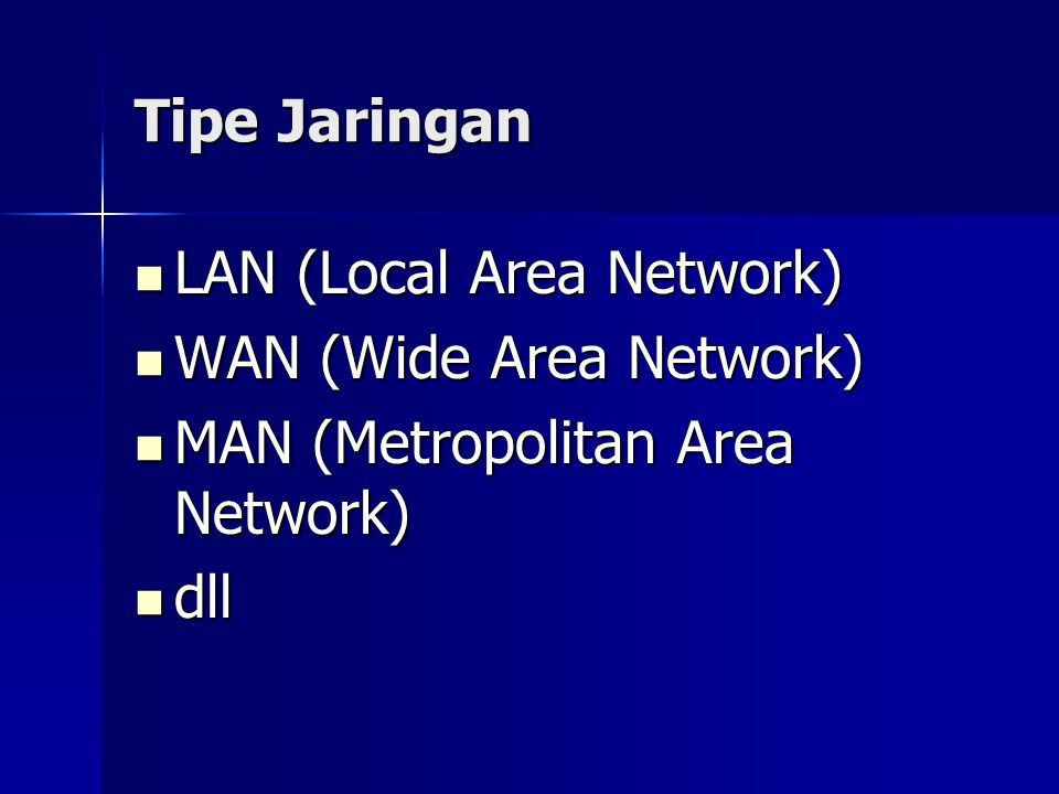Tipe Jaringan LAN (Local Area Network) WAN (Wide Area Network) MAN (Metropolitan Area Network) dll