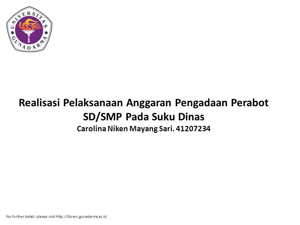 Realisasi Pelaksanaan Anggaran Pengadaan Perabot SD/SMP Pada Suku Dinas Carolina Niken Mayang Sari. 41207234