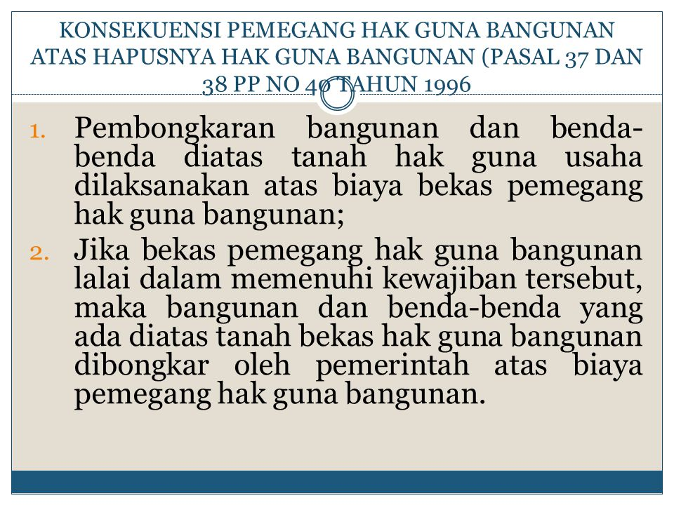 KONSEKUENSI PEMEGANG HAK GUNA BANGUNAN ATAS HAPUSNYA HAK GUNA BANGUNAN (PASAL 37 DAN 38 PP NO 40 TAHUN 1996