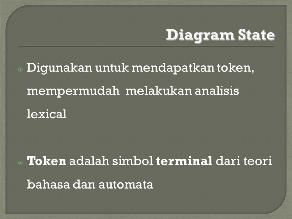Diagram State Digunakan untuk mendapatkan token, mempermudah melakukan analisis lexical.