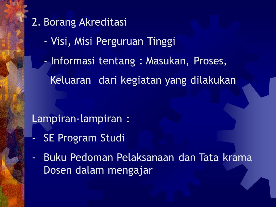 2. Borang Akreditasi - Visi, Misi Perguruan Tinggi. - Informasi tentang : Masukan, Proses, Keluaran dari kegiatan yang dilakukan.