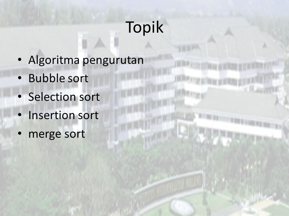 Topik Algoritma pengurutan Bubble sort Selection sort Insertion sort
