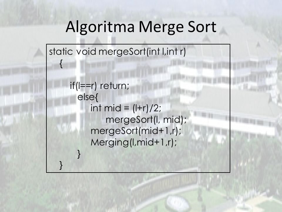 Algoritma Merge Sort static void mergeSort(int l,int r) {
