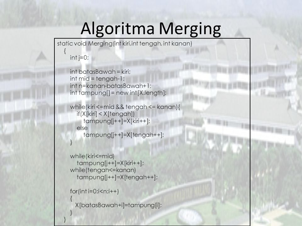 Algoritma Merging static void Merging(int kiri,int tengah, int kanan)