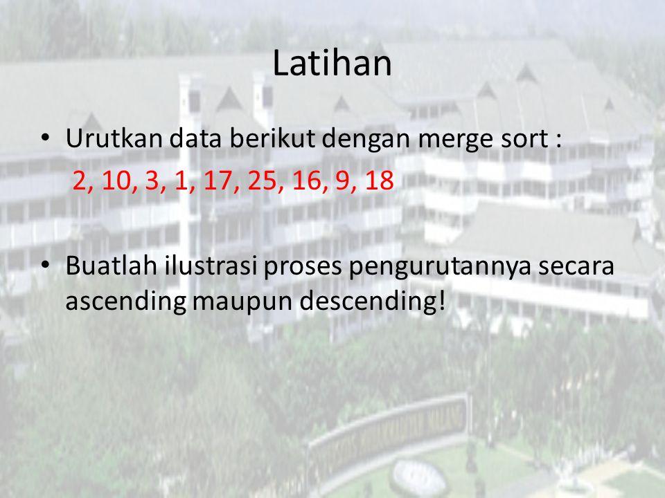 Latihan Urutkan data berikut dengan merge sort :