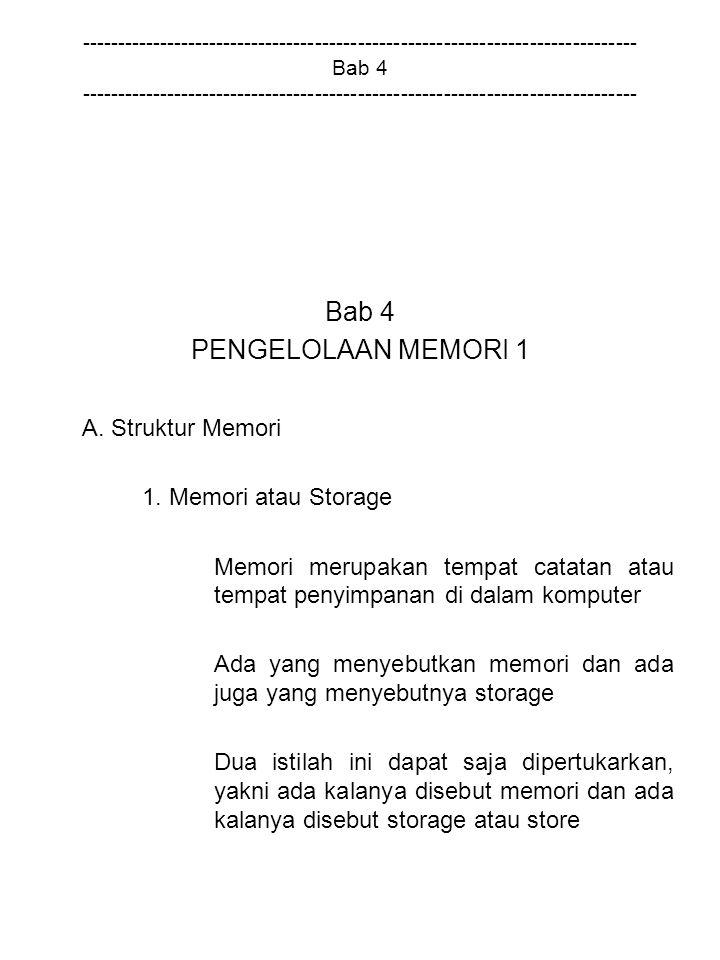 Bab 4 PENGELOLAAN MEMORI 1 A. Struktur Memori 1. Memori atau Storage
