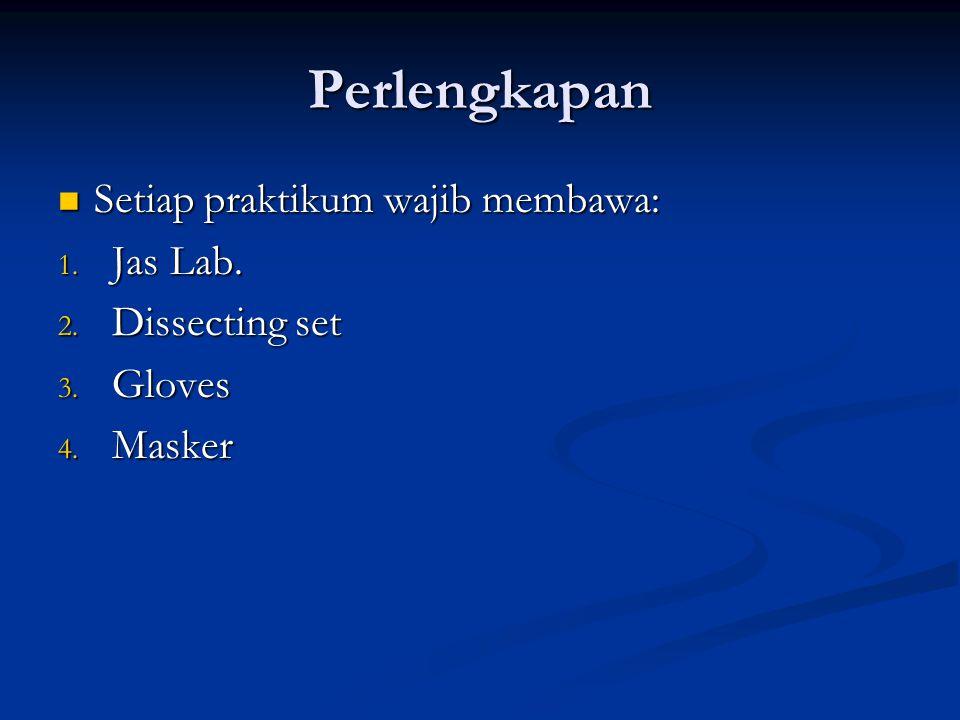 Perlengkapan Setiap praktikum wajib membawa: Jas Lab. Dissecting set