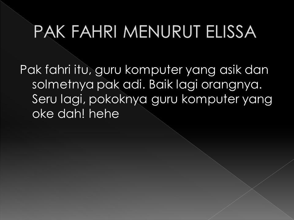 PAK FAHRI MENURUT ELISSA