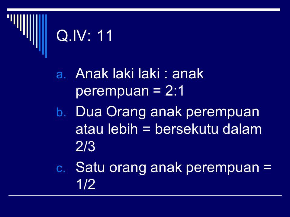 Q.IV: 11 Anak laki laki : anak perempuan = 2:1