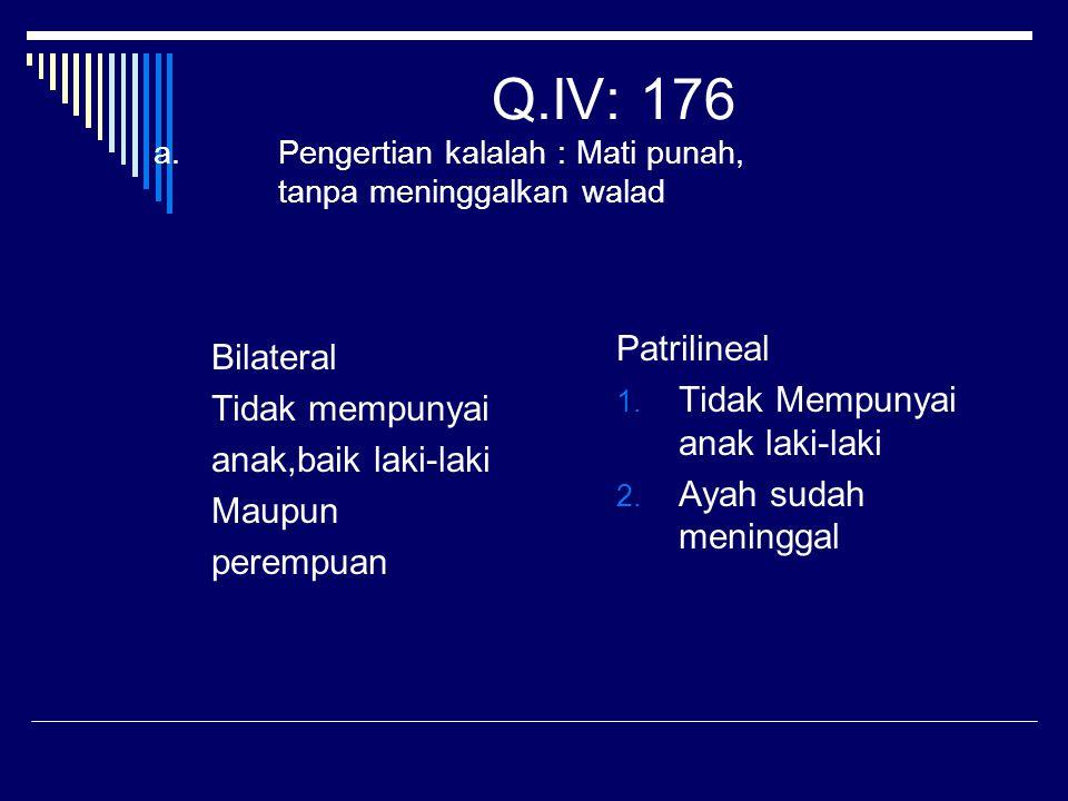 Q.IV: 176 a. Pengertian kalalah : Mati punah, tanpa meninggalkan walad