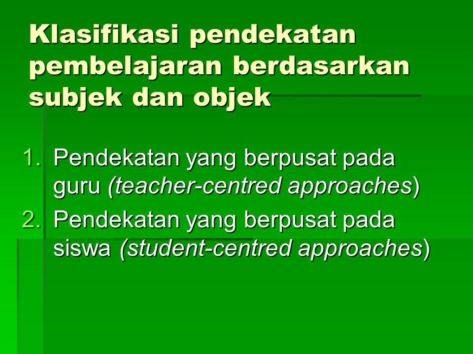Klasifikasi pendekatan pembelajaran berdasarkan subjek dan objek