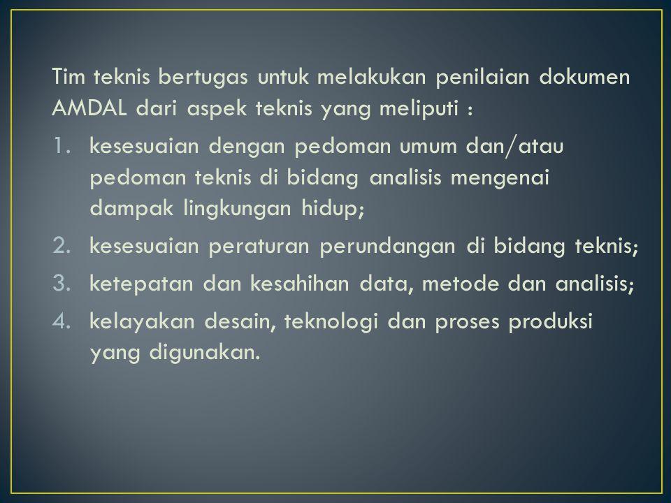 Tim teknis bertugas untuk melakukan penilaian dokumen AMDAL dari aspek teknis yang meliputi :