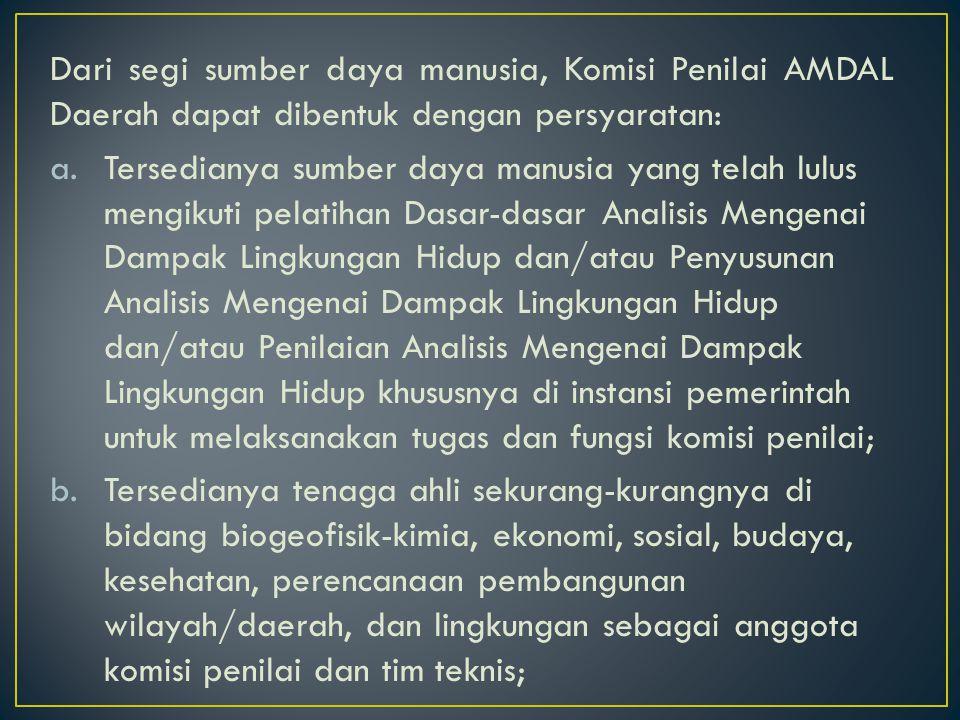 Dari segi sumber daya manusia, Komisi Penilai AMDAL Daerah dapat dibentuk dengan persyaratan: