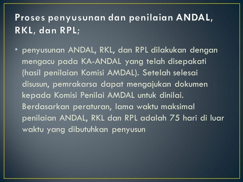 Proses penyusunan dan penilaian ANDAL, RKL, dan RPL;
