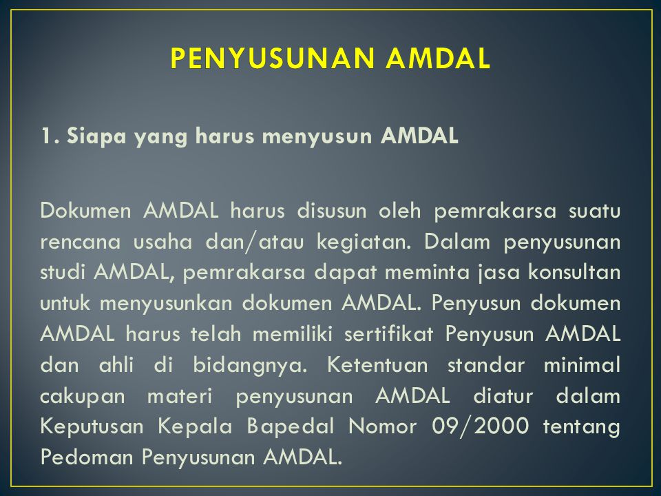 PENYUSUNAN AMDAL 1. Siapa yang harus menyusun AMDAL