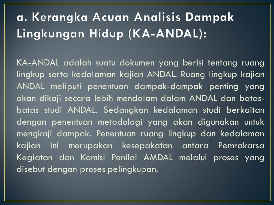 a. Kerangka Acuan Analisis Dampak Lingkungan Hidup (KA-ANDAL):