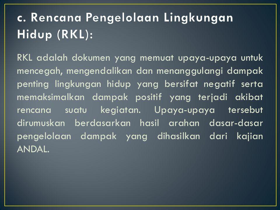 c. Rencana Pengelolaan Lingkungan Hidup (RKL):