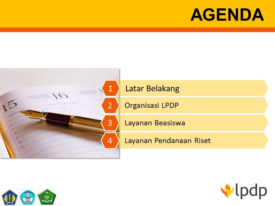 AGENDA Latar Belakang 1 2 3 4 Organisasi LPDP Layanan Beasiswa