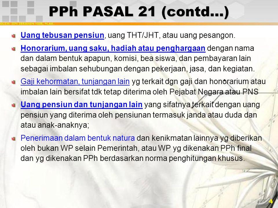 PPh PASAL 21 (contd…) Uang tebusan pensiun, uang THT/JHT, atau uang pesangon.