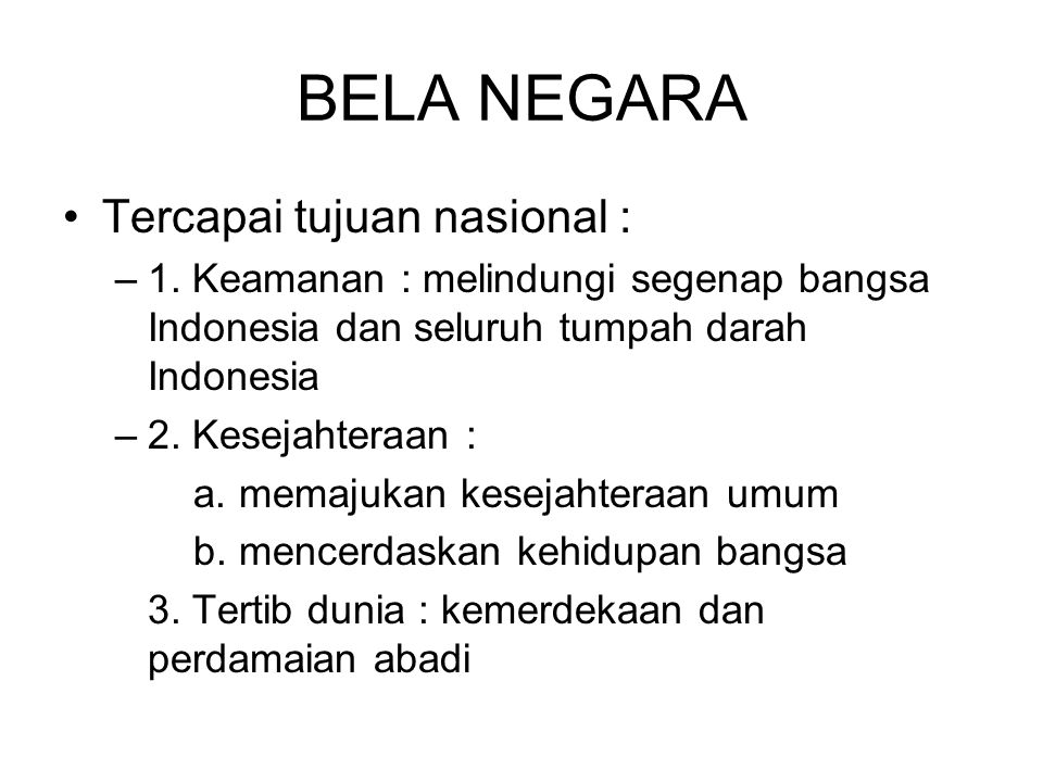 BELA NEGARA Tercapai tujuan nasional :