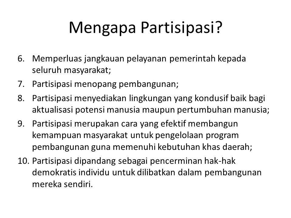 Mengapa Partisipasi Memperluas jangkauan pelayanan pemerintah kepada seluruh masyarakat; Partisipasi menopang pembangunan;