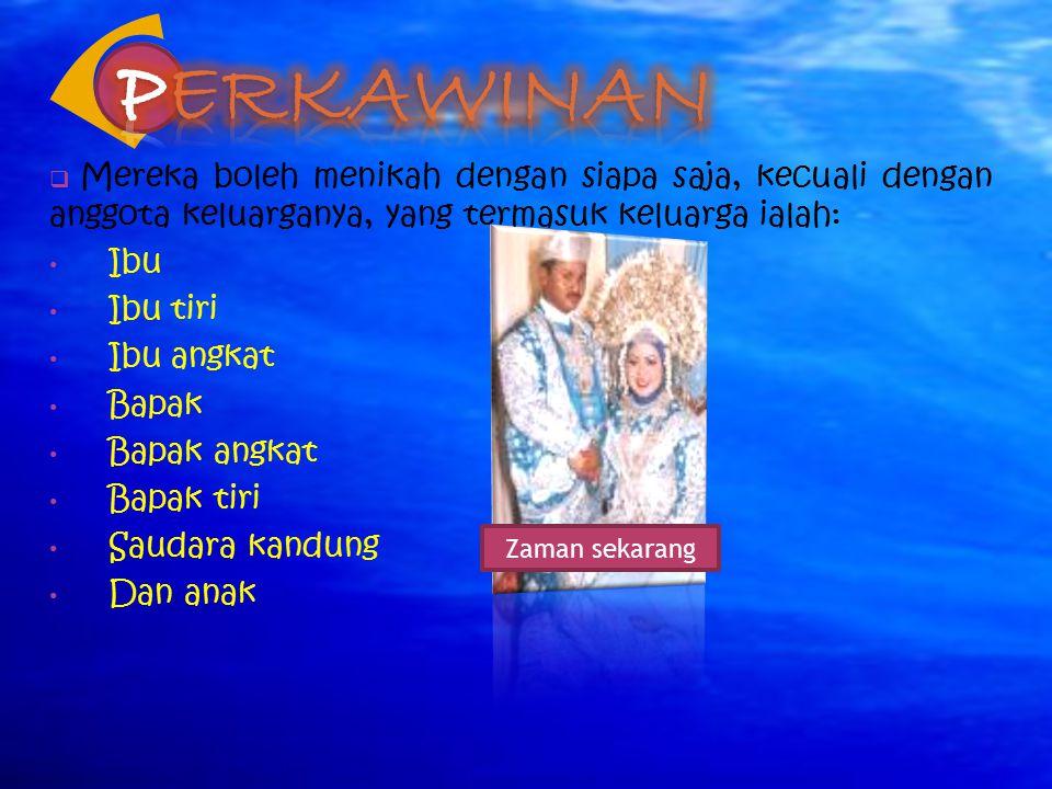 Perkawinan Mereka boleh menikah dengan siapa saja, kecuali dengan anggota keluarganya, yang termasuk keluarga ialah:
