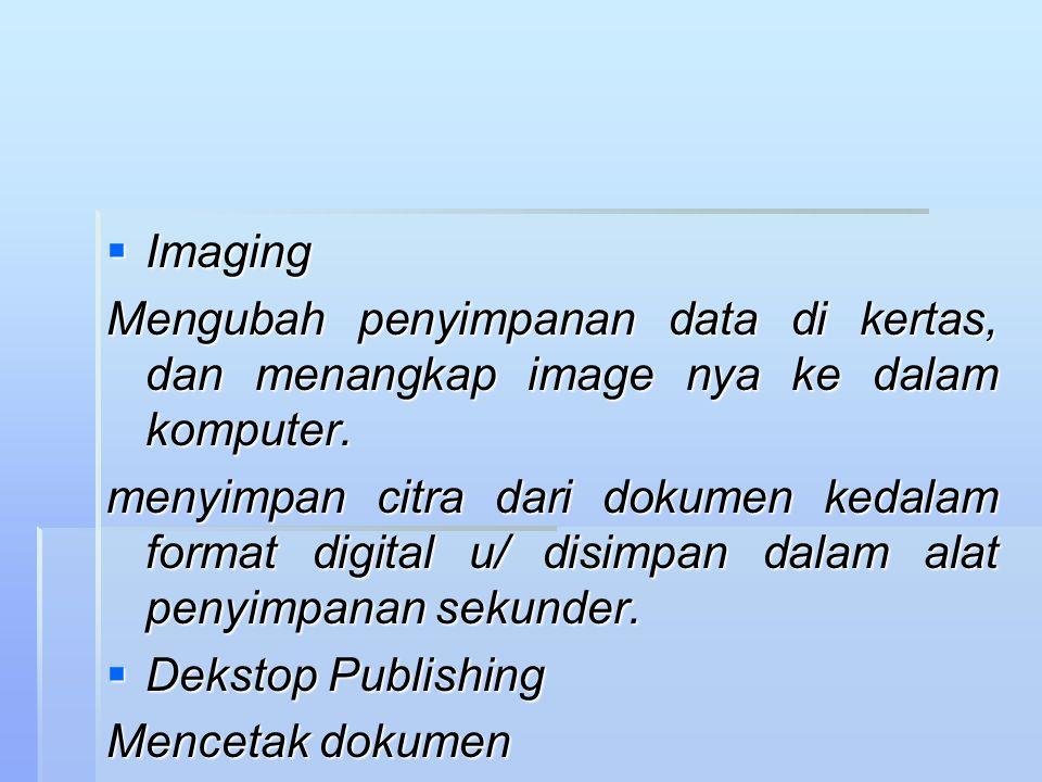Imaging Mengubah penyimpanan data di kertas, dan menangkap image nya ke dalam komputer.