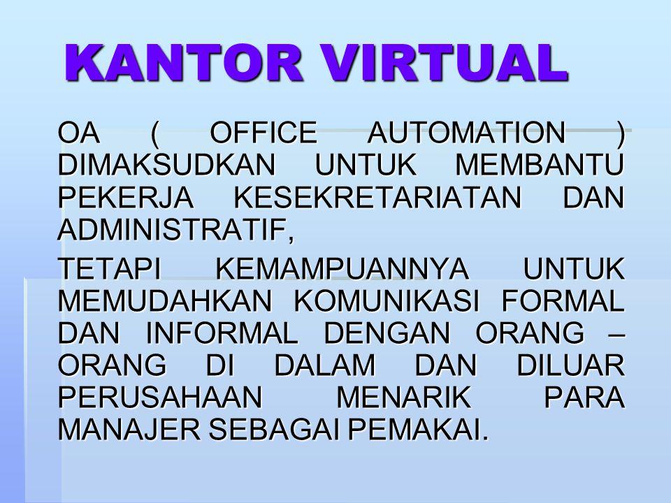KANTOR VIRTUAL OA ( OFFICE AUTOMATION ) DIMAKSUDKAN UNTUK MEMBANTU PEKERJA KESEKRETARIATAN DAN ADMINISTRATIF,
