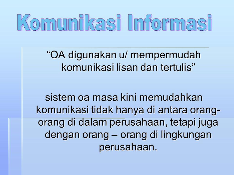 OA digunakan u/ mempermudah komunikasi lisan dan tertulis