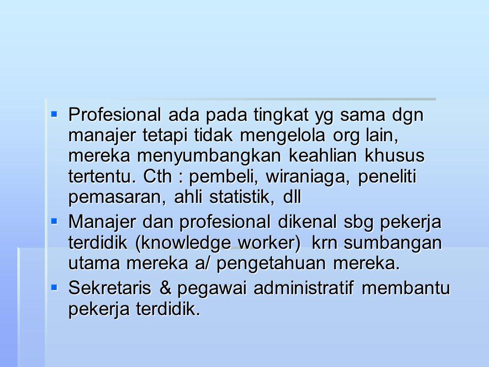 Profesional ada pada tingkat yg sama dgn manajer tetapi tidak mengelola org lain, mereka menyumbangkan keahlian khusus tertentu. Cth : pembeli, wiraniaga, peneliti pemasaran, ahli statistik, dll