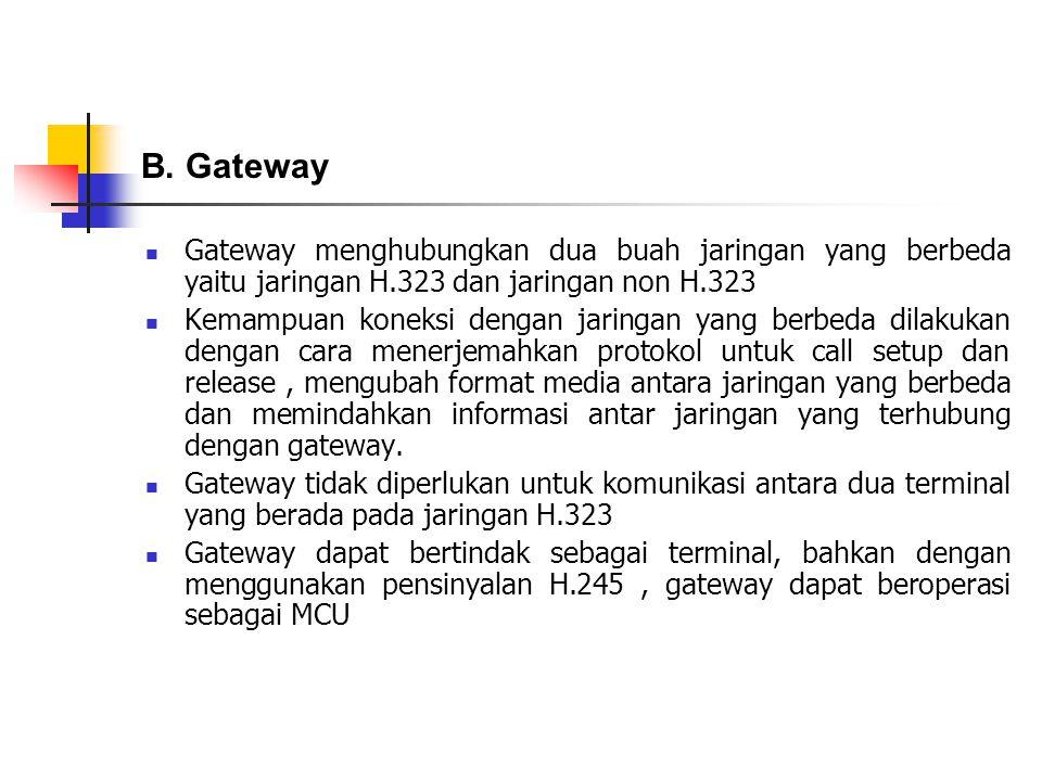 B. Gateway Gateway menghubungkan dua buah jaringan yang berbeda yaitu jaringan H.323 dan jaringan non H.323.