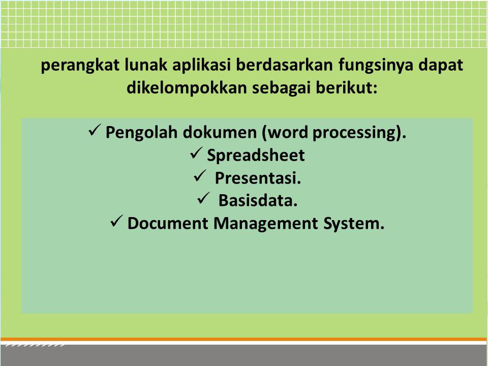 Pengolah dokumen (word processing). Spreadsheet Presentasi. Basisdata.