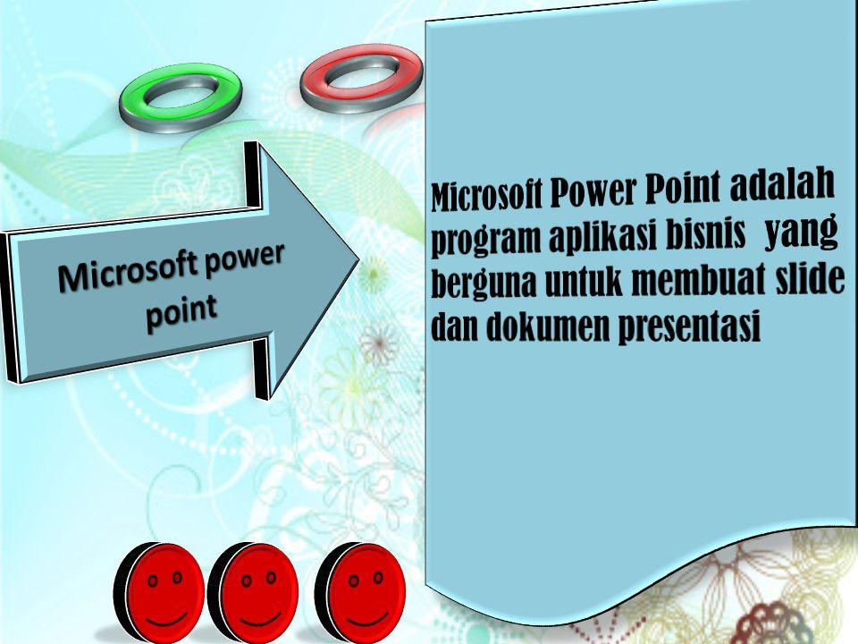 Microsoft Power Point adalah program aplikasi bisnis yang berguna untuk membuat slide dan dokumen presentasi